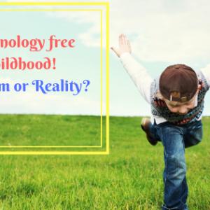 Technology-free childhood!