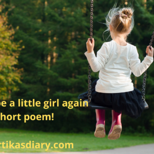 I want to be a little girl again A short poem!