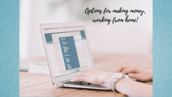 18 Options for making money, working from home!