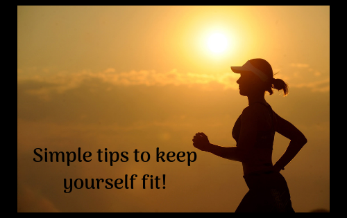 Simple tips to keep yourself fit
