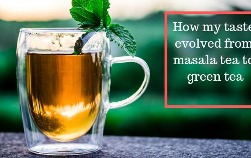 How my taste evolved from masala tea to green tea