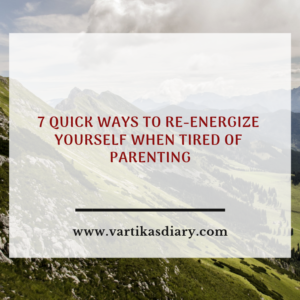 7 QUICK WAYS TO RE-ENERGIZE YOURSELF WHEN TIRED OF PARENTING