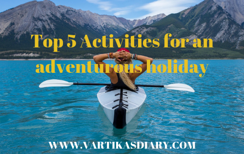 Top 5 Activities for an adventurous holiday