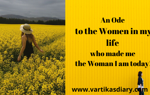 An Ode to all the Women in my life who made me the Woman I am today!