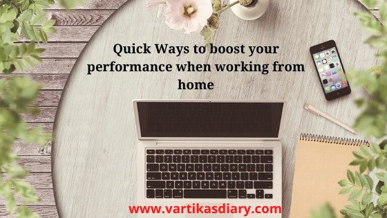 Quick Ways to boost your performance when working from home