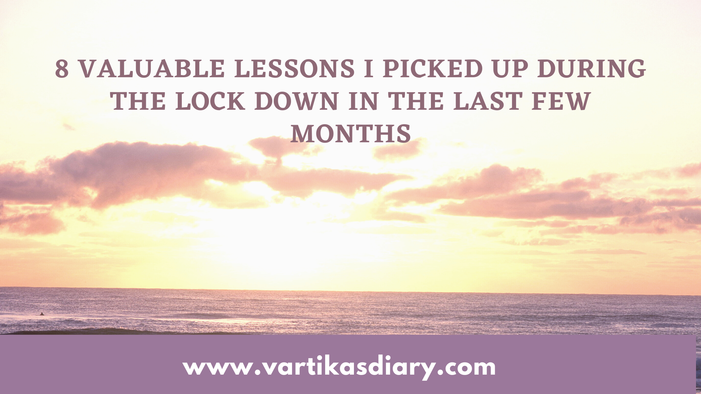 8 Valuable lessons I picked up during the lock down in the last few months