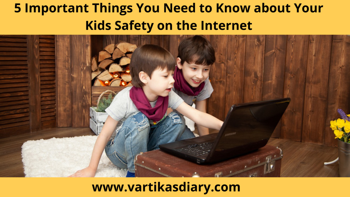 5 Important Things You Need to Know about Your Kids Safety on the Internet